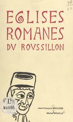 Églises romanes du Roussillon  - Jean-François Brousse - Michel Bouille