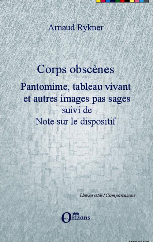 Corps obscènes ; pantomine, tableau vivant et autres images pas sages ; note sur le dispositif