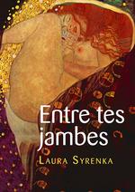 Entre tes jambes  - Laura Syrenka
