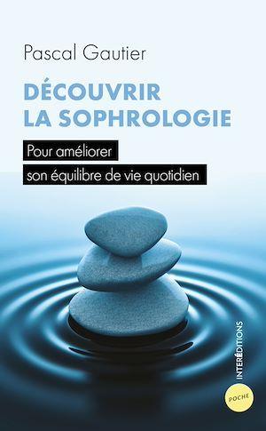 Découvrir la sophrologie : pour améliorer son équilibre de vie quotidien (4e édition)