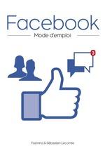 Vente EBooks : Facebook, mode d'emploi  - Sébastien LECOMTE - Yasmina SALMANDJEE LECOMTE