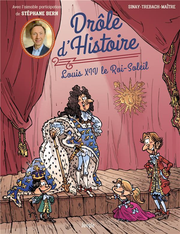Drole D Histoire T 3 Louis Xiv Le Roi Soleil Trebach Sinay Maitre Jungle Grand Format Le Hall Du Livre Nancy