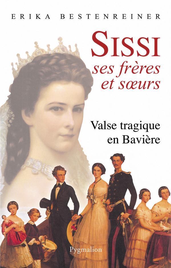 Sissi, ses frères et soeurs ; valse tragique en Bavière