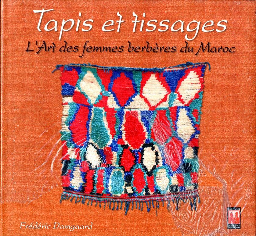 Tapis Et Tissages, L'Art Des Femmes Berberes Du Maroc