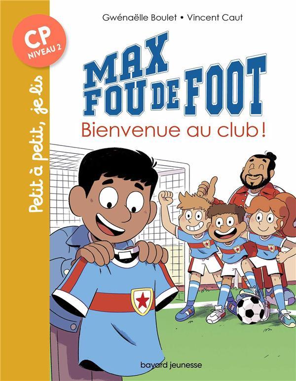Max fou de foot t.7 ; bienvenue au club !