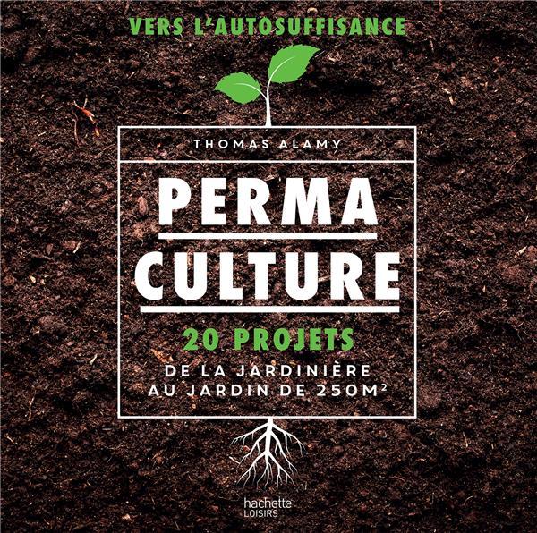 Permaculture ; 20 projets de la jardinière au jardin de 250m2