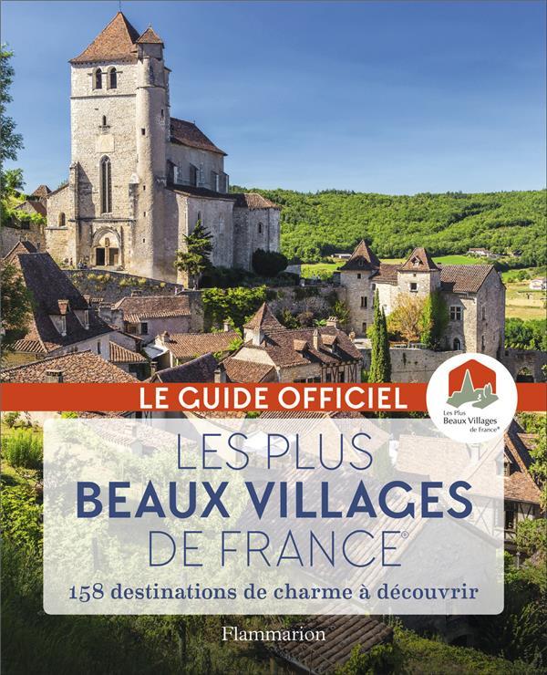 Les plus beaux villages de France ; 158 destinations de charme à découvrir
