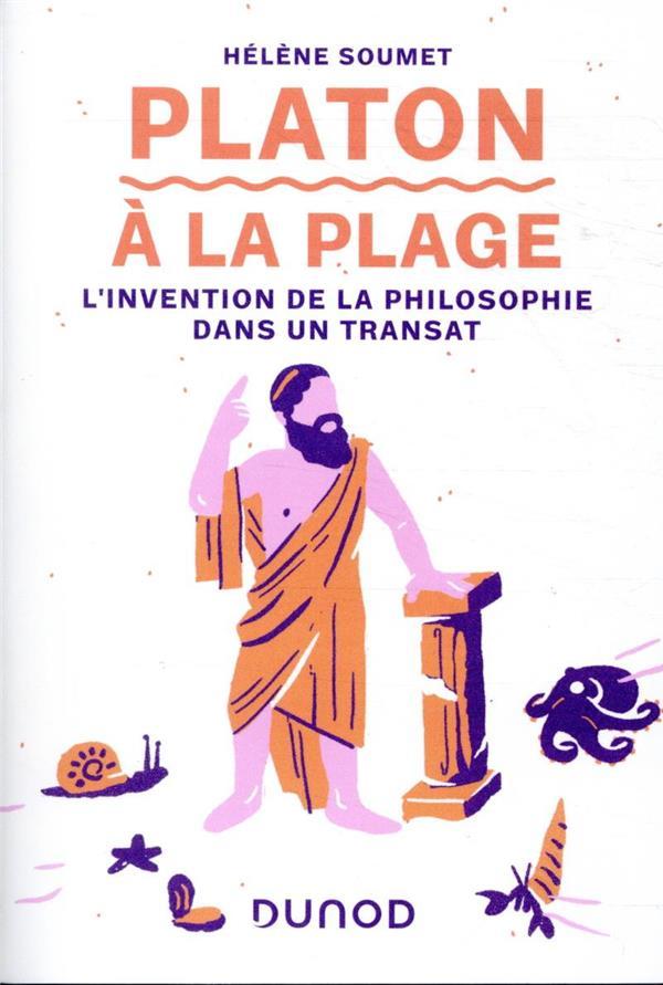 PLATON A LA PLAGE  -  L'INVENTION DE LA PHILOSOPHIE DANS UN TRANSAT