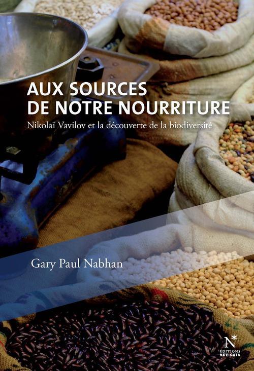 Aux sources de notre nourriture ; Nikolaï Vivalov et la découverte de la biodiversité