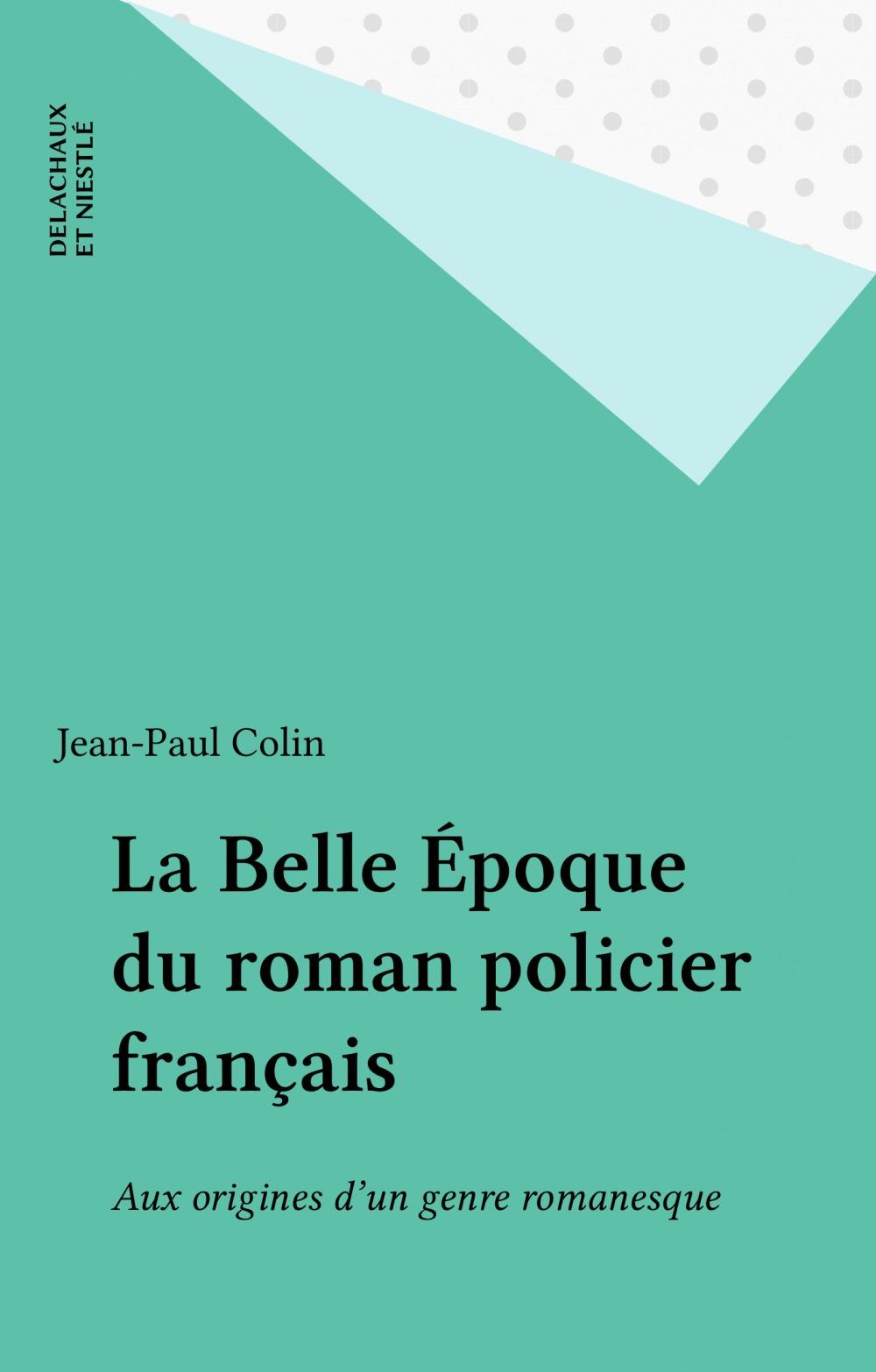 Vente Livre Numérique : La Belle Époque du roman policier français  - Jean-Paul COLIN