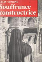 La souffrance constructrice  - Louis Chaigne