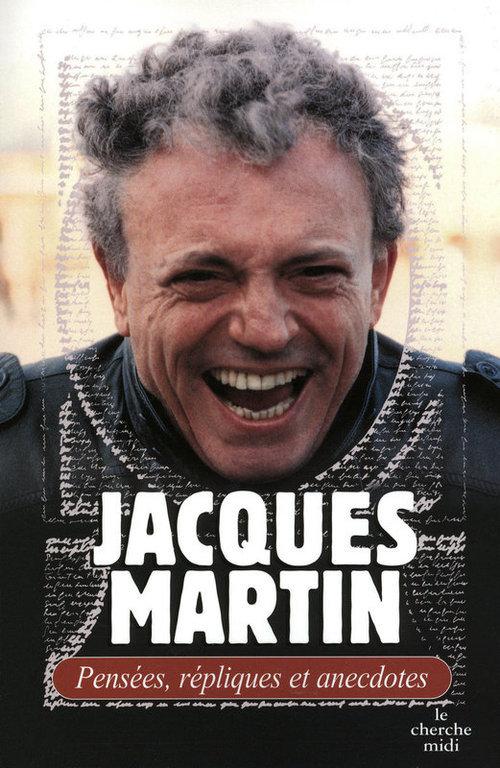 Jacques Martin ; pensées, répliques et anecdotes