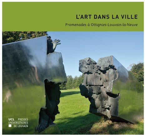 L'art dans la ville ; promenades à Ottignies-Louvain-la-Neuve