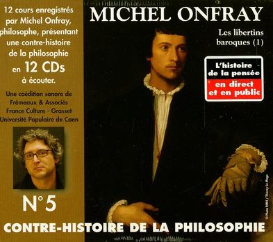 Contre-Histoire De La Philosophie T.5 ; De Pierre Charron A Cyrano De Bergerac