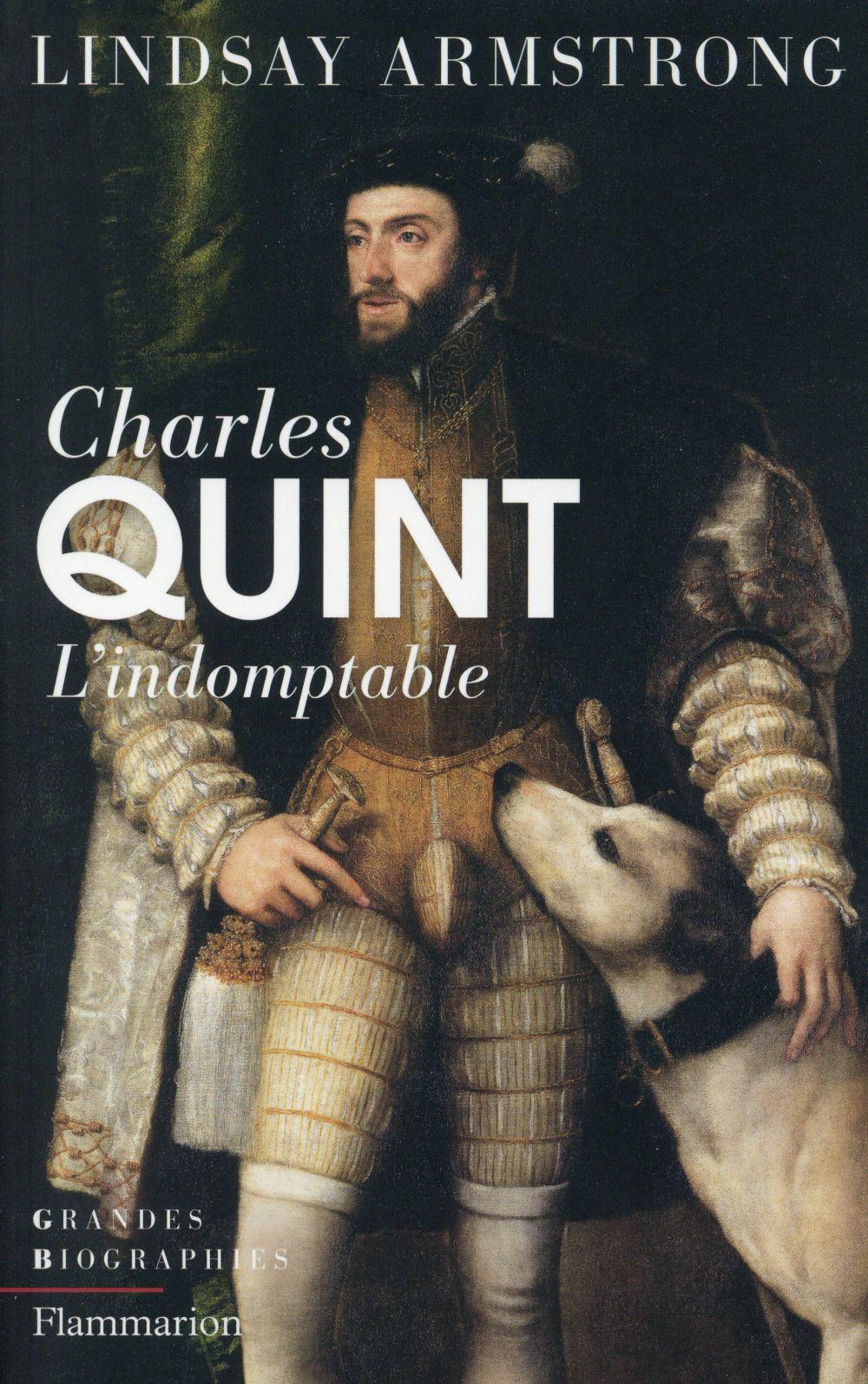Charles Quint ; l'indomptable