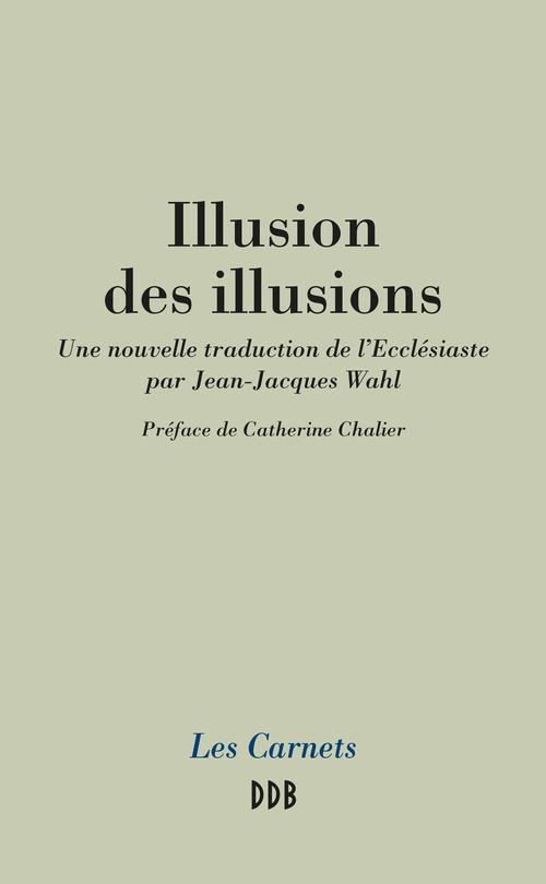 Illusion des illusions ; nouvelle traduction de l'Ecclésiaste