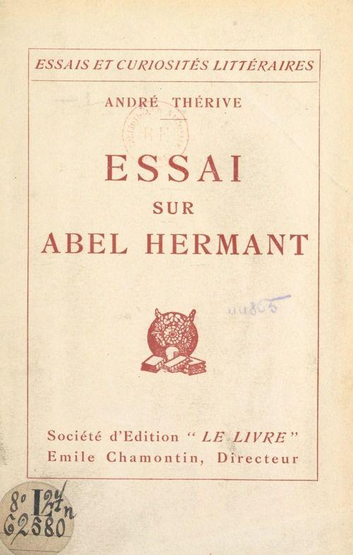 Essai sur Abel Hermant  - André Thérive