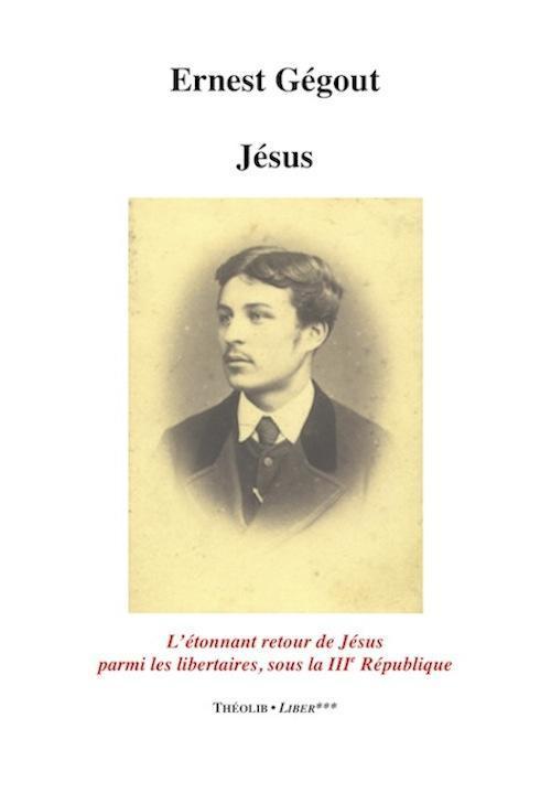Jésus ; l'étonnant retour de jesus parmi les libertaires, sour la iiie republique