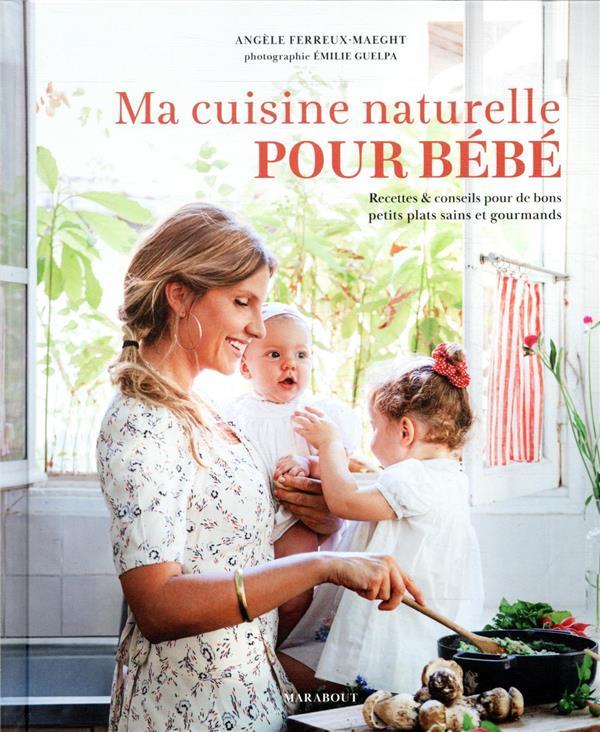 Ma cuisine naturelle pour bébé ; recettes & conseils pour de bons petits plats sains et gourmands