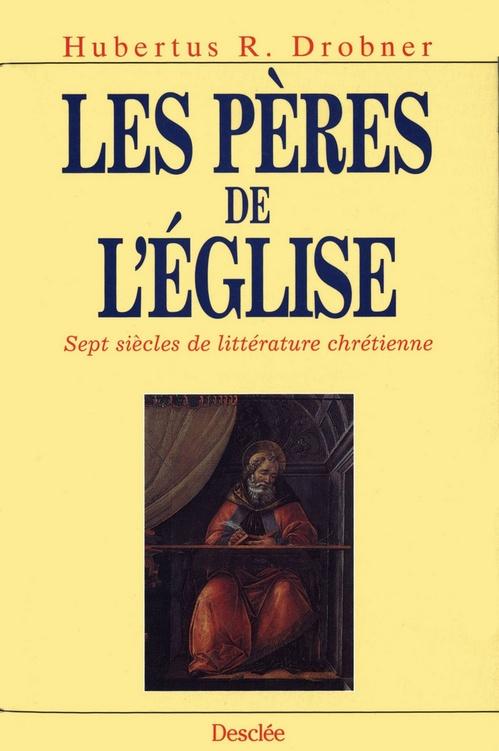 les pères de l'Eglise ; sept siècles de littérature chrétienne