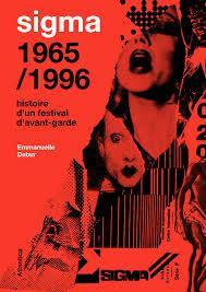 SIGMA 19651996 - HISTOIRE D'UN FESTIVAL D'AVANT-GARDE