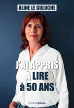 Vente EBooks : J'ai appris à lire à 50 ans  - Aline Le guluche