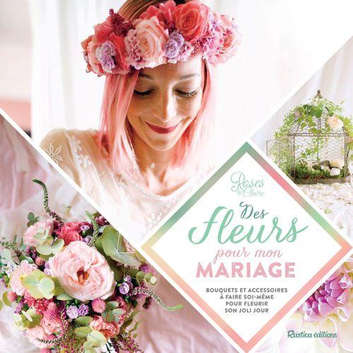 Des fleurs pour mon mariage ; bouquets et accessoires à faire soi-même pour fleurir son joli jour