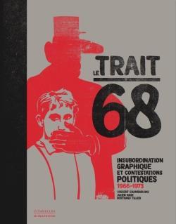 Le trait 68 ; insubordination graphique et contestations politiques 1966-1973