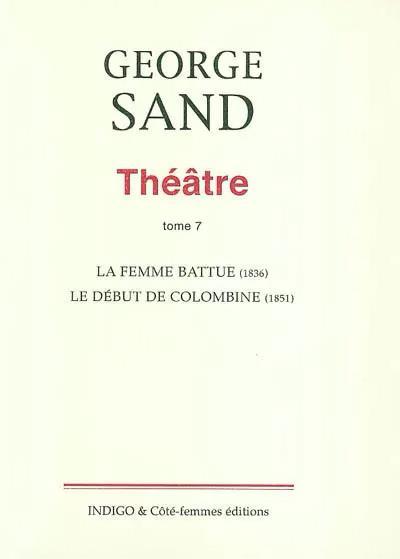 Théâtre t.7 ; la femme battue (1836) ; le début de colombine (1856)