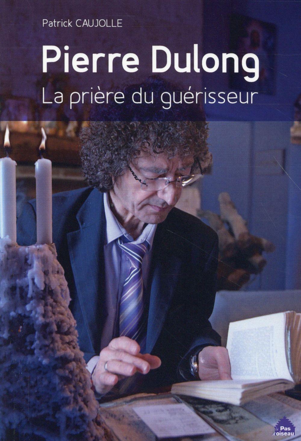 Pierre Dulong ; la prière du guérisseur