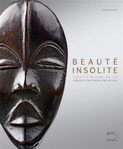 KLOMAN, SUSAN - BEAUTE INSOLITE  -  CHEFS-D'OEUVRE DE LA COLLECTION CEIL PULITZER D'ART AFRICAIN