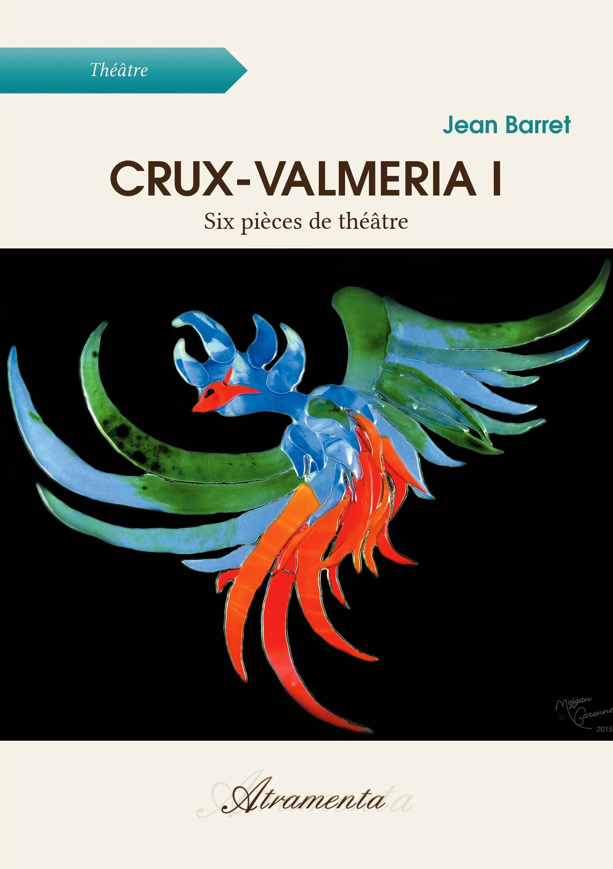 Crux-valmeria I ; six pièces de théâtre