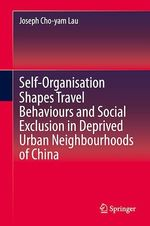Self-Organisation Shapes Travel Behaviours and Social Exclusion in Deprived Urban Neighbourhoods of China  - Joseph Cho-Yam Lau