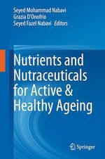 Nutrients and Nutraceuticals for Active & Healthy Ageing  - Seyed Mohammad Nabavi - Grazia D'Onofrio - Seyed Fazel Nabavi