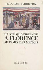 Vente Livre Numérique : La vie quotidienne à Florence au temps des Médicis  - Jean Lucas-Dubreton