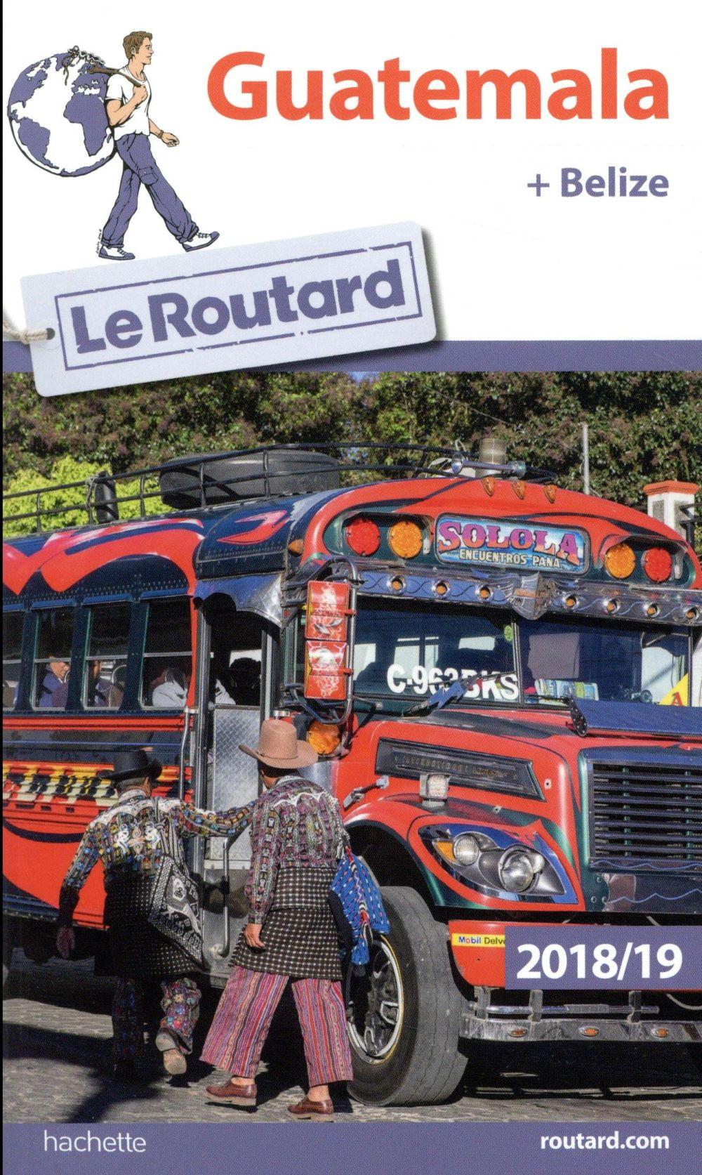 Guide du Routard ; Guatemala Belize (édition 2018/2019)