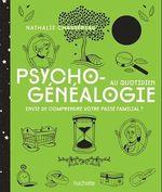 Psychogénéalogie au quotidien ; envie de comprendre votre passé familial ?  - Nathalie Chassériau