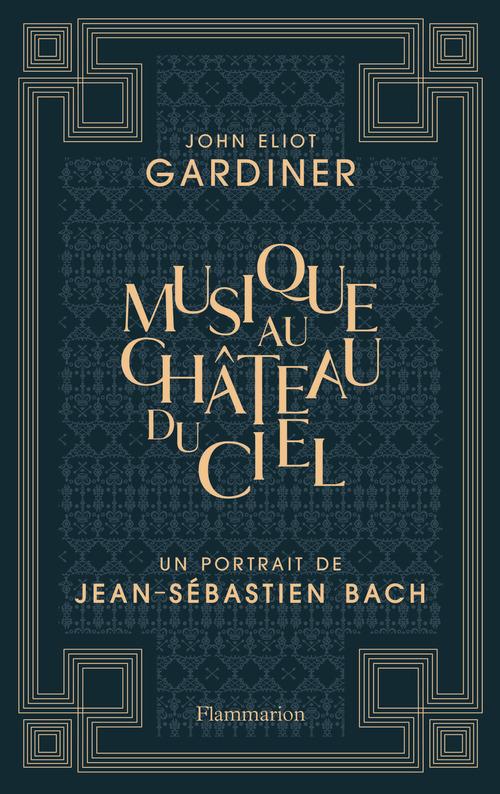 Musique au château du ciel ; un portrait de Jean-Sébastien Bach
