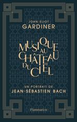 Musique au château du ciel - Un portrait de Jean-Sébastien Bach