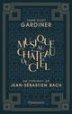 Musique au château du ciel - Un portrait de Jean-Sébastien Bach  - John Eliot Gardiner
