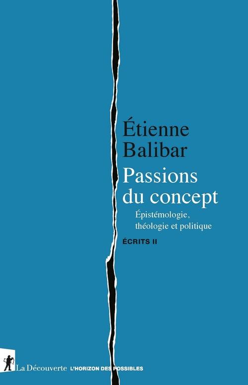 écrits t.2 ; passions du concept : épistémologie, théologie et politique