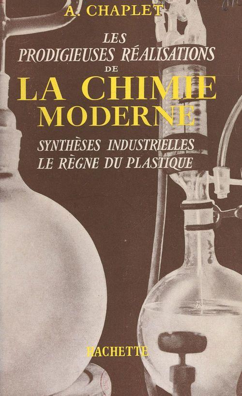 Les prodigieuses réalisations de la chimie moderne