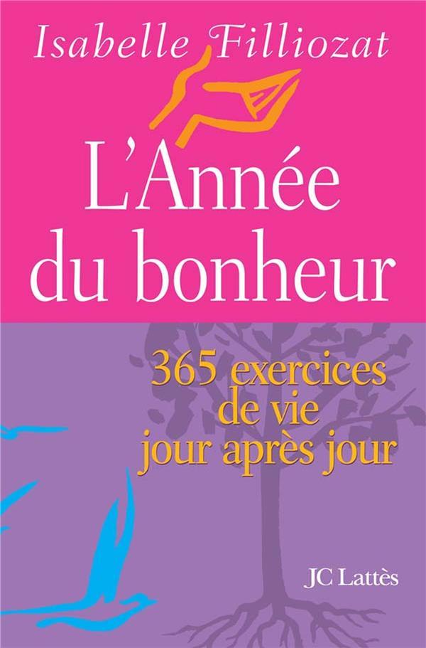 L'annee du bonheur - 365 exercices de vie jour apres jour