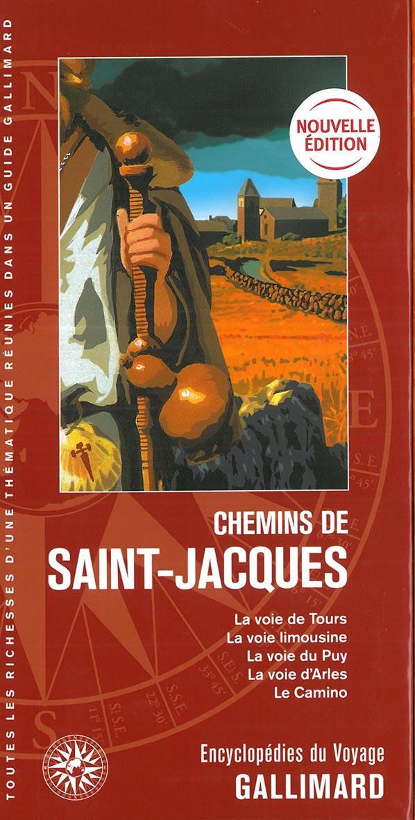 Chemins de Saint-Jacques ; la voie de Tours, la voie limousine, la voie du Puy, la voie d'Arles, le Camino (édition 2019)
