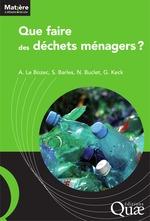 Que faire des déchets ménagers ?  - André Le Bozec - Nicolas Buclet - Sabine BARLES - Collectif - Gérard Keck
