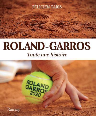 Roland-Garros ; toute une histoire (édition 2020)