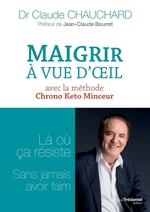 Maigrir à vue d'oeil avec la méthode Chrono Keto Minceur  - Claude Chauchard - Docteur Claude Chauchard