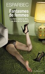 Vente Livre Numérique : Fantasmes de femmes - Le faire sans le dire, le dire en le faisant  - Esparbec