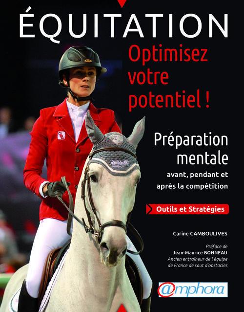 Equitation ; Optimisez Votre Potentiel ! ; Preparation Mentale Avant, Pendant Et Apres