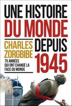 Vente Livre Numérique : Une histoire du monde depuis 1945  - Charles Zorgbibe